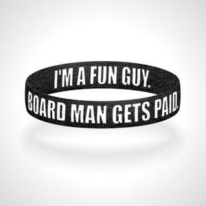 Board Man Gets Paid I'm A Fun Guy Wristband